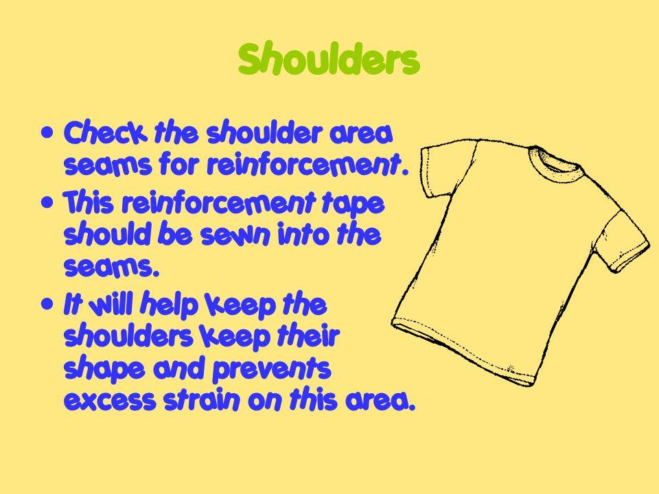 Shoulders Check the shoulder area seams for reinforcement.