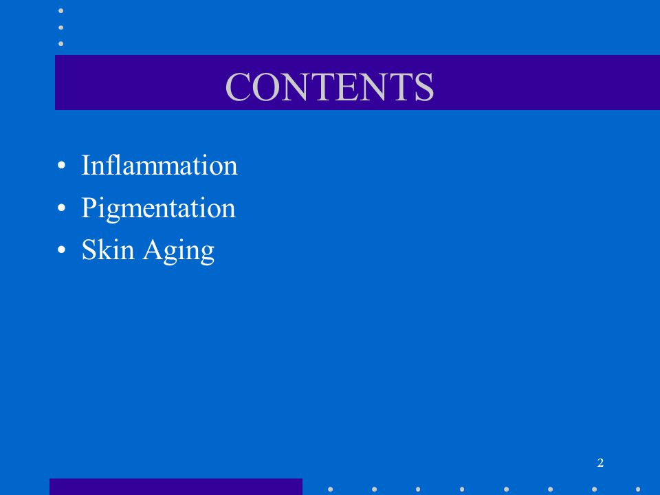 2 CONTENTS Inflammation Pigmentation Skin Aging