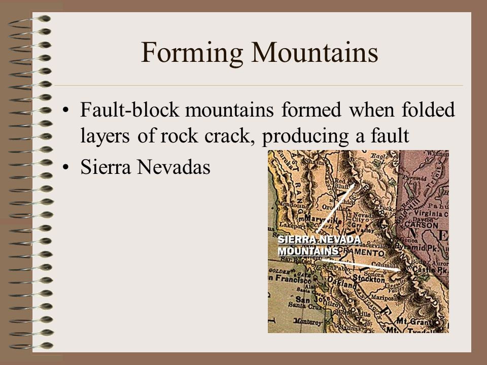 Forming Mountains Fault-block mountains formed when folded layers of rock crack, producing a fault Sierra Nevadas