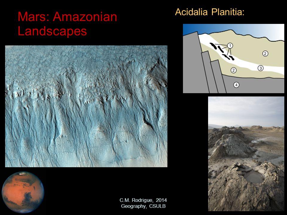 C.M. Rodrigue, 2014 Geography, CSULB Mars: Amazonian Landscapes Acidalia Planitia: