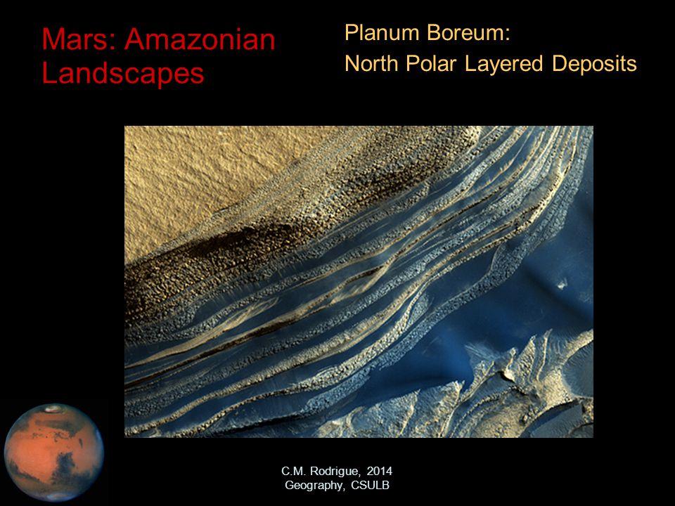 C.M. Rodrigue, 2014 Geography, CSULB Mars: Amazonian Landscapes Planum Boreum: North Polar Layered Deposits
