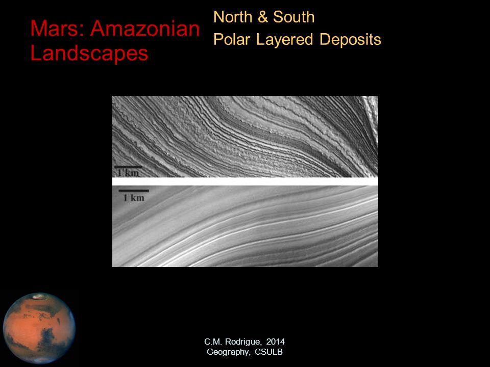 C.M. Rodrigue, 2014 Geography, CSULB Mars: Amazonian Landscapes North & South Polar Layered Deposits