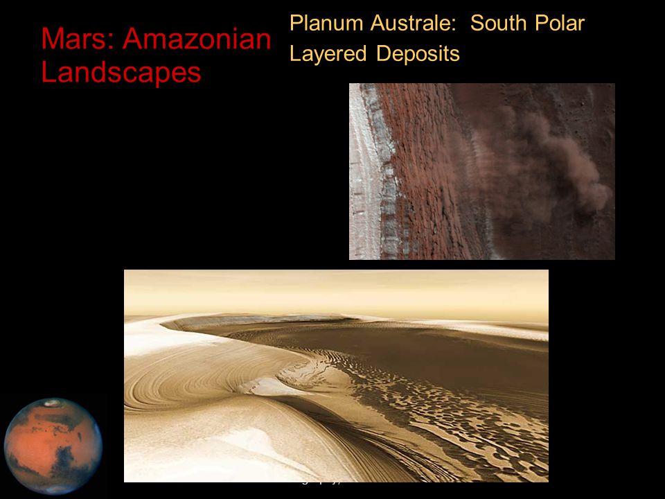 C.M. Rodrigue, 2014 Geography, CSULB Mars: Amazonian Landscapes Planum Australe: South Polar Layered Deposits