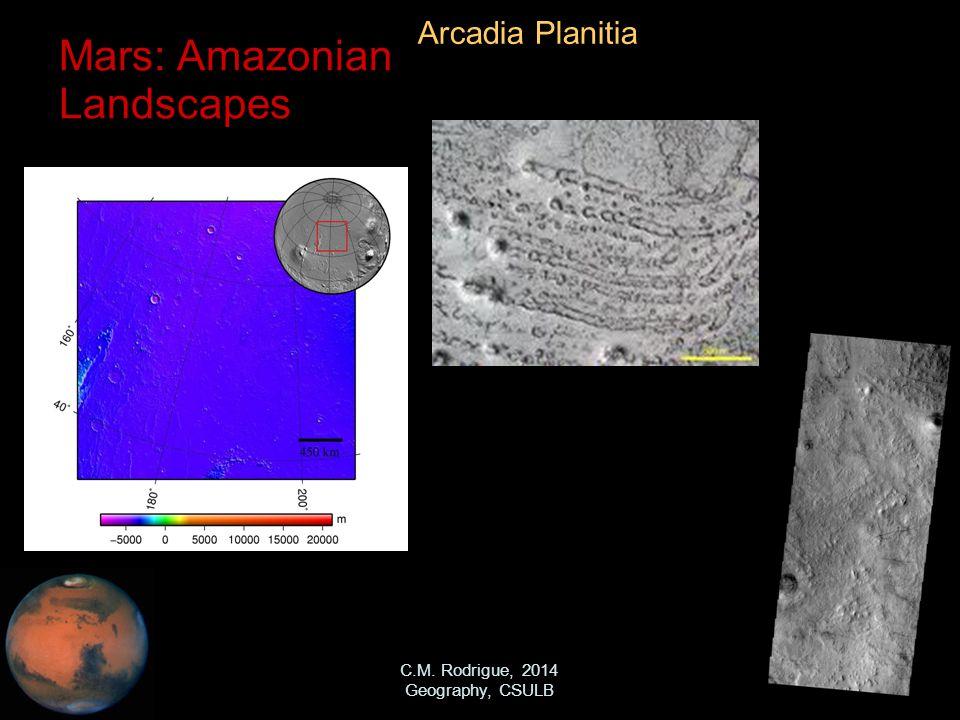 C.M. Rodrigue, 2014 Geography, CSULB Mars: Amazonian Landscapes Arcadia Planitia