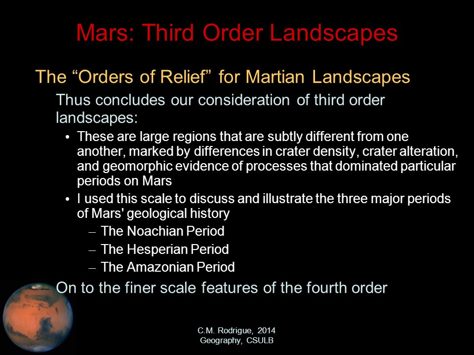 """C.M. Rodrigue, 2014 Geography, CSULB Mars: Third Order Landscapes The """"Orders of Relief"""" for Martian Landscapes – Thus concludes our consideration of"""