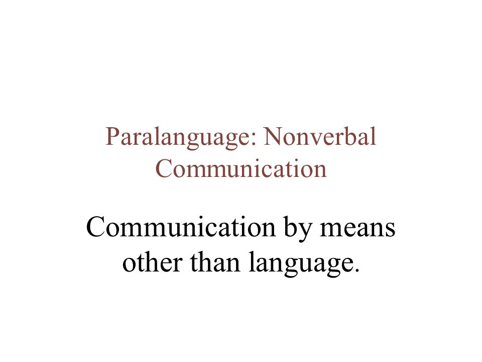 Paralanguage includes Facial expressions Tones of voice Gestures Eye contact Spatial arrangements Patterns of touch Expressive movements Silence