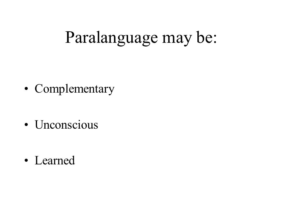 Paralanguage may be: Complementary Unconscious Learned