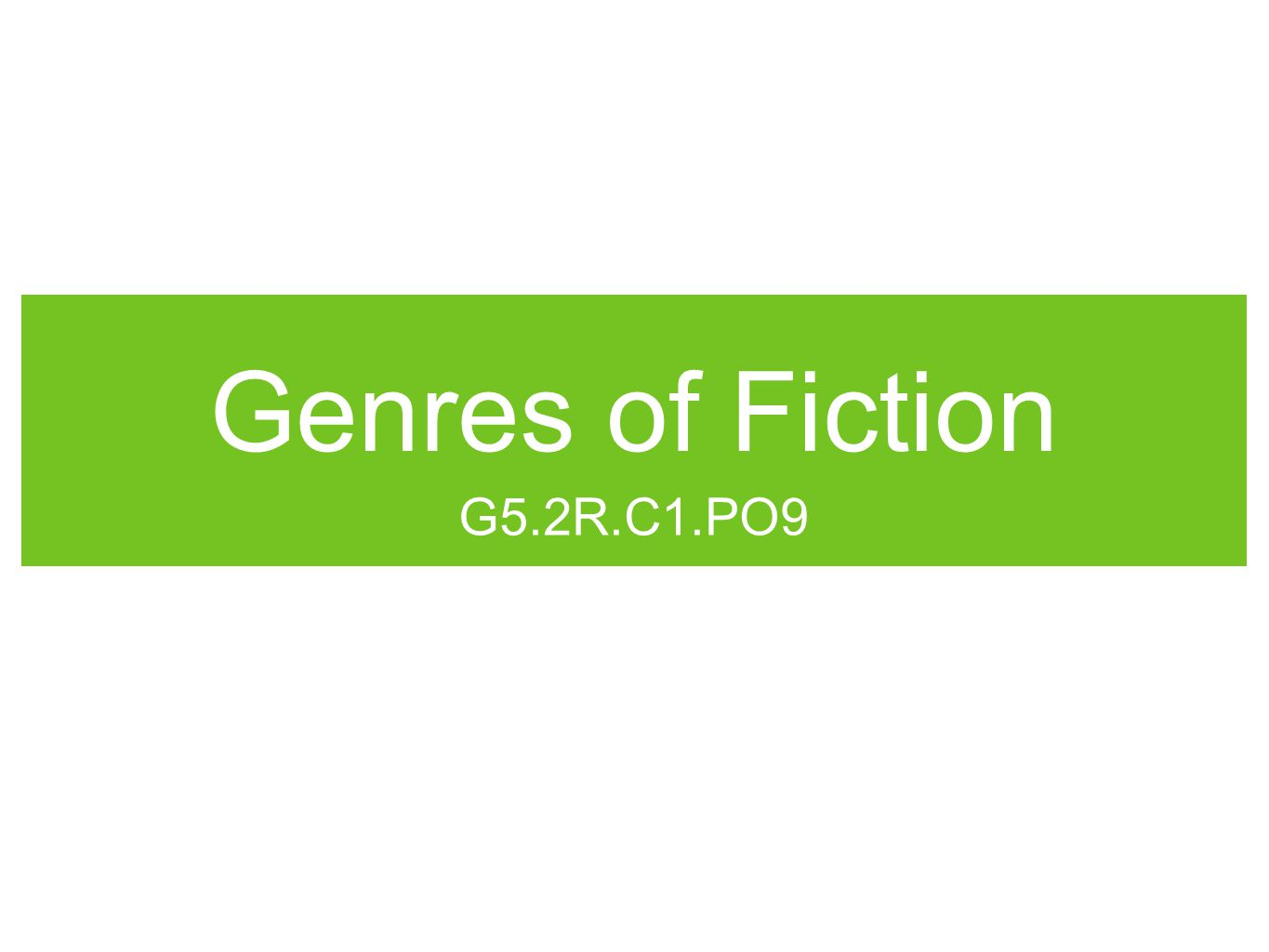 Genres of Fiction G5.2R.C1.PO9
