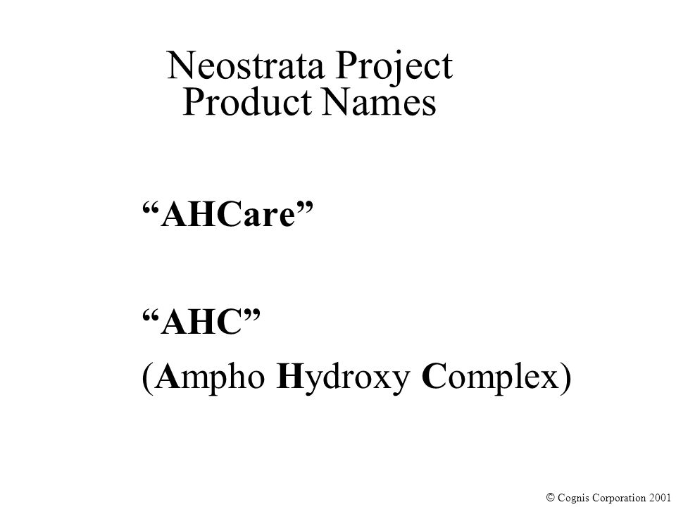 © Cognis Corporation 2001 Neostrata Project Product Names AHCare AHC (Ampho Hydroxy Complex)