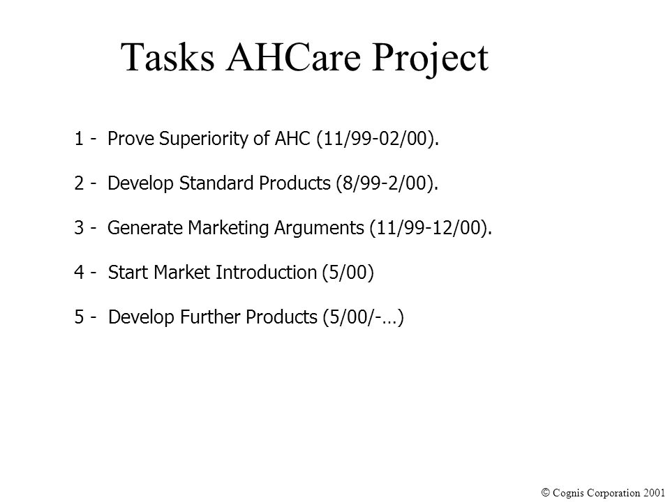 © Cognis Corporation 2001 Tasks AHCare Project 1 -Prove Superiority of AHC (11/99-02/00).