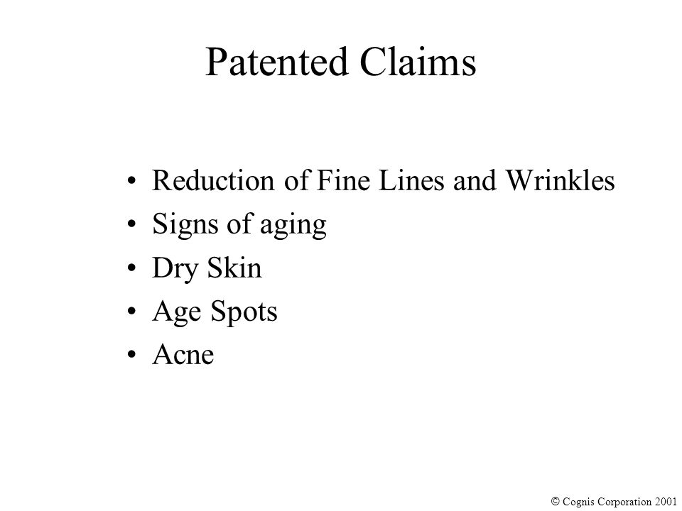 © Cognis Corporation 2001 Patented Claims Reduction of Fine Lines and Wrinkles Signs of aging Dry Skin Age Spots Acne
