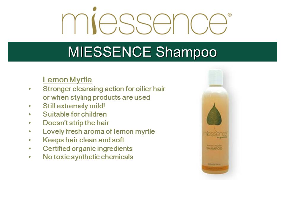 Lemon Myrtle Stronger cleansing action for oilier hair or when styling products are used Still extremely mild.