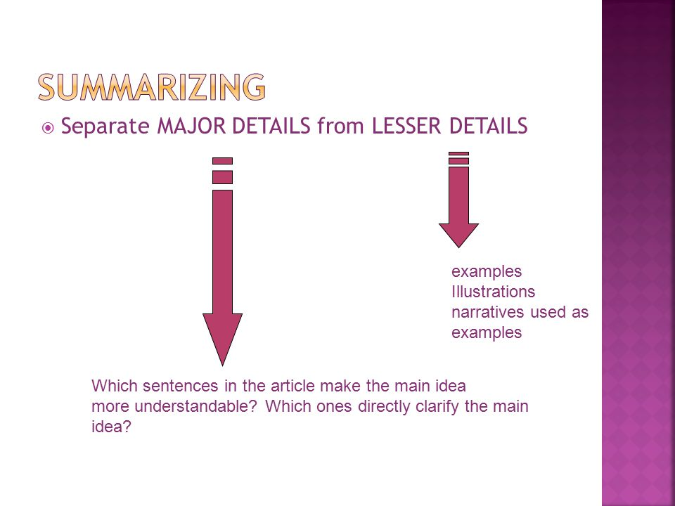  Separate MAJOR DETAILS from LESSER DETAILS examples Illustrations narratives used as examples Which sentences in the article make the main idea more