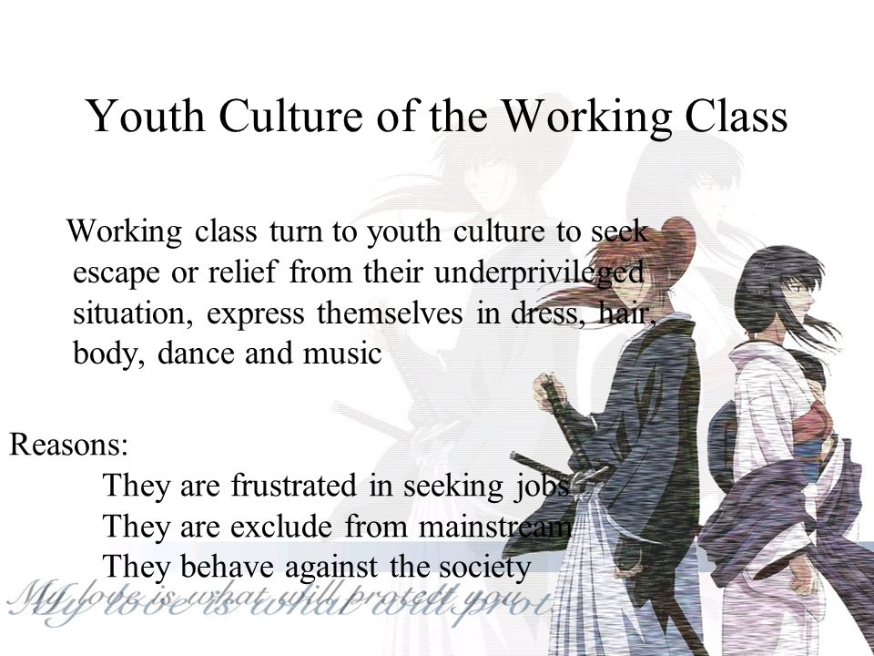 Traces of youth culture Working class part-time jobs low-skilled jobs poorly paid jobs Unemployment generates a vacuum of leisure time