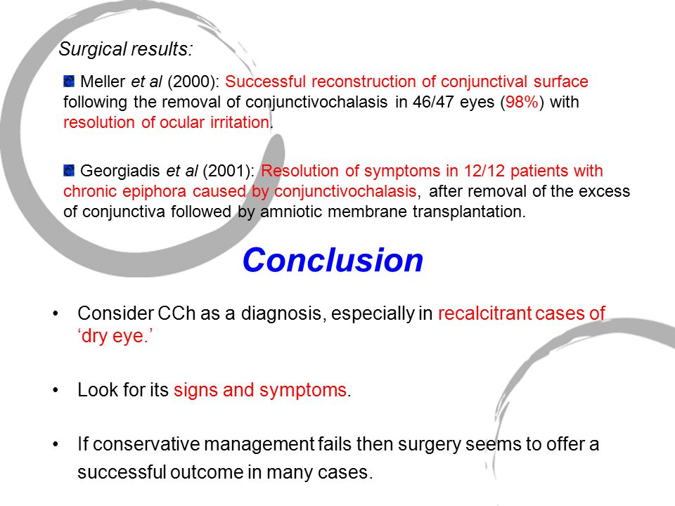 Conclusion Consider CCh as a diagnosis, especially in recalcitrant cases of 'dry eye.' Look for its signs and symptoms. If conservative management fai
