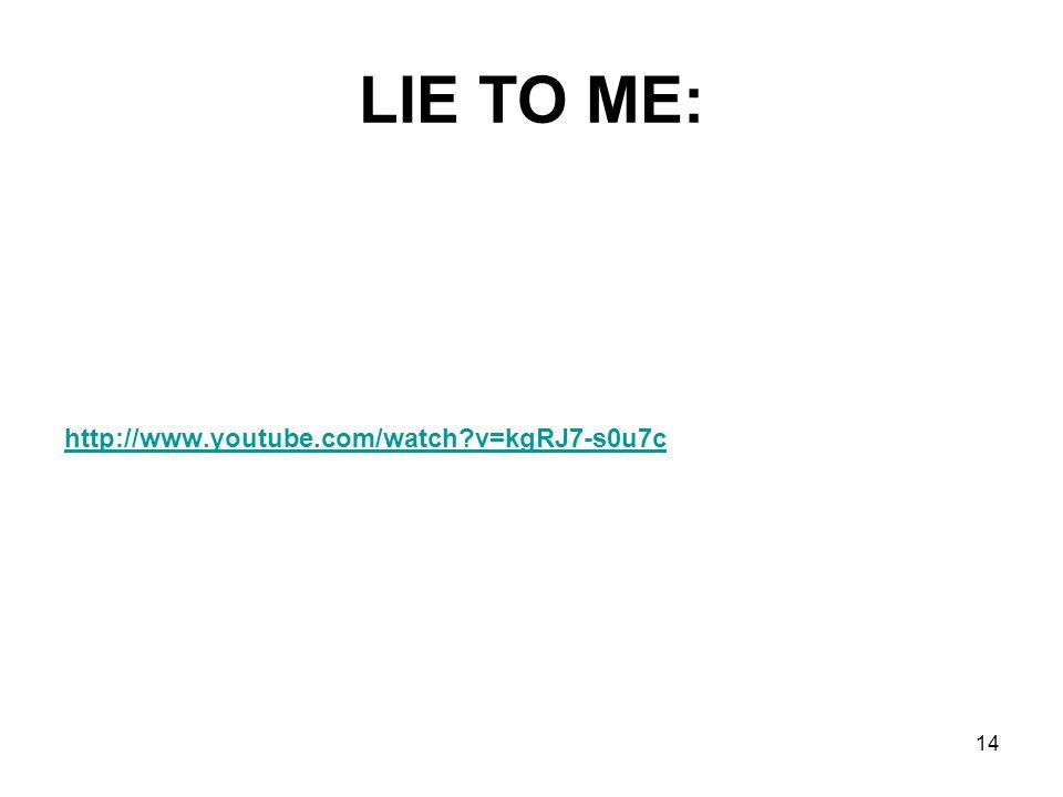 LIE TO ME: http://www.youtube.com/watch?v=kgRJ7-s0u7c 14
