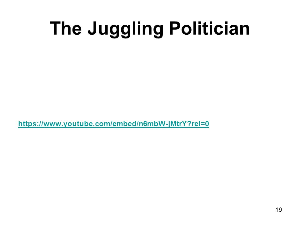 The Juggling Politician https://www.youtube.com/embed/n6mbW-jMtrY?rel=0 19