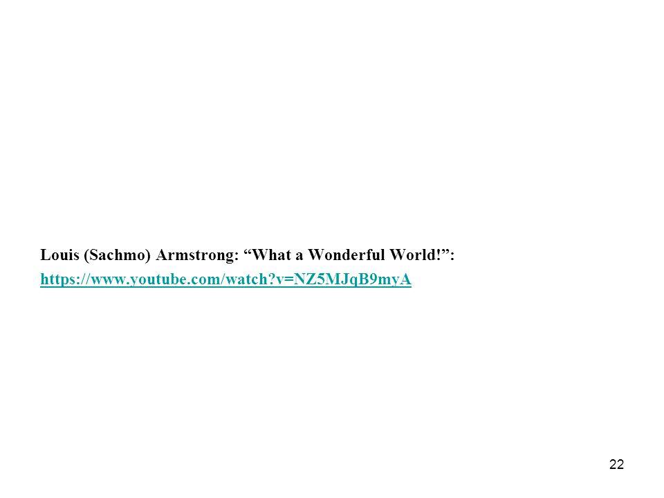 "Louis (Sachmo) Armstrong: ""What a Wonderful World!"": https://www.youtube.com/watch?v=NZ5MJqB9myA 22"
