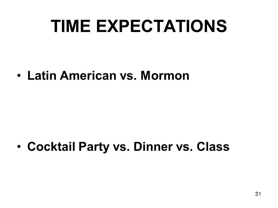 31 TIME EXPECTATIONS Latin American vs. Mormon Cocktail Party vs. Dinner vs. Class