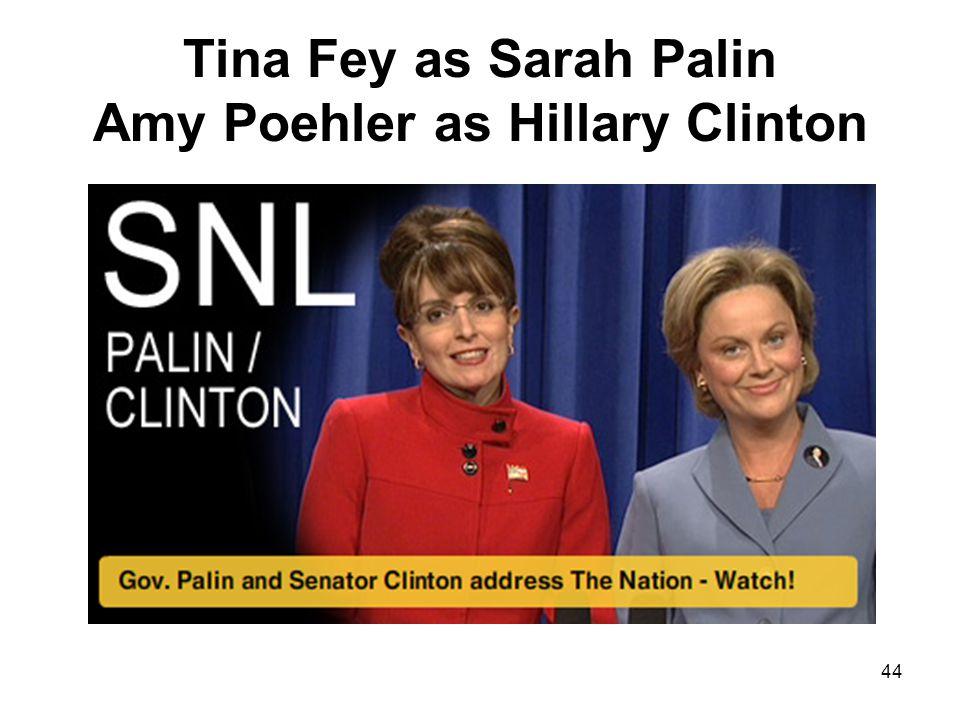 Tina Fey as Sarah Palin Amy Poehler as Hillary Clinton 44