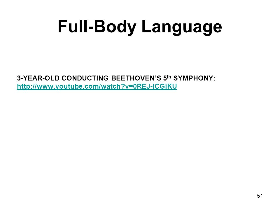 Full-Body Language 3-YEAR-OLD CONDUCTING BEETHOVEN'S 5 th SYMPHONY: http://www.youtube.com/watch?v=0REJ-lCGiKU 51