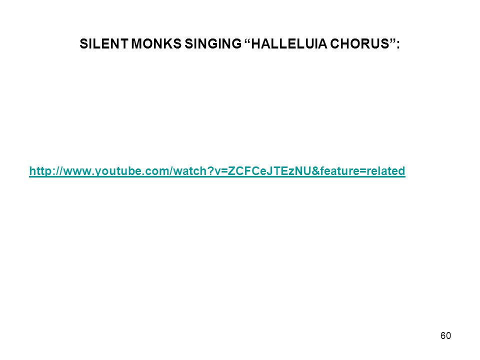 """SILENT MONKS SINGING """"HALLELUIA CHORUS"""": http://www.youtube.com/watch?v=ZCFCeJTEzNU&feature=related 60"""