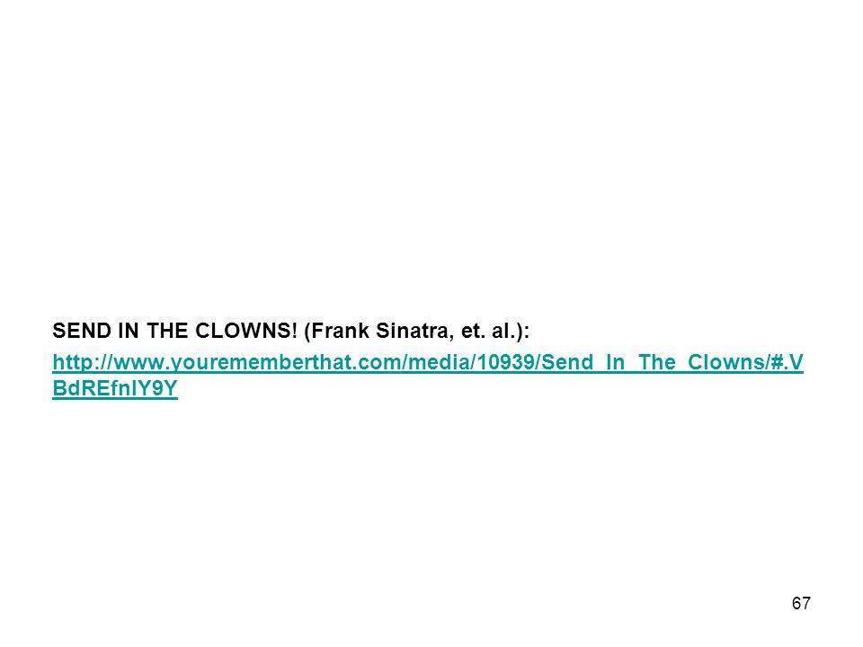 SEND IN THE CLOWNS! (Frank Sinatra, et. al.): http://www.yourememberthat.com/media/10939/Send_In_The_Clowns/#.V BdREfnIY9Y 67