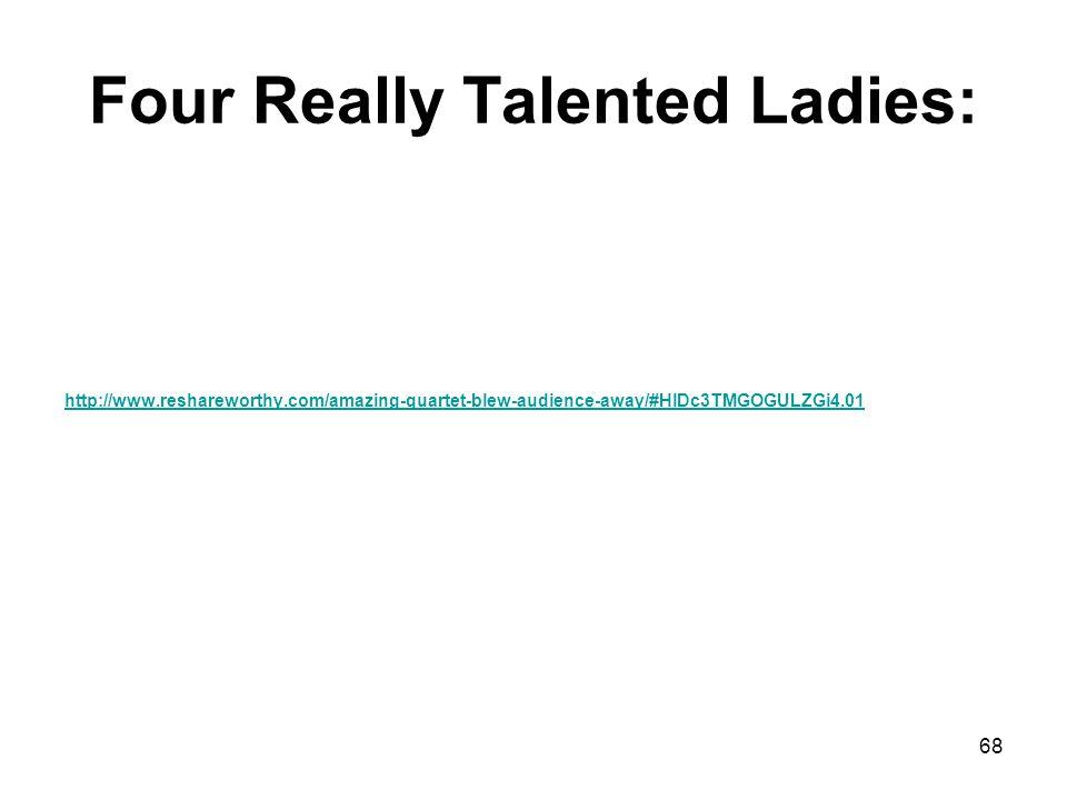 Four Really Talented Ladies: http://www.reshareworthy.com/amazing-quartet-blew-audience-away/#HlDc3TMGOGULZGi4.01 68