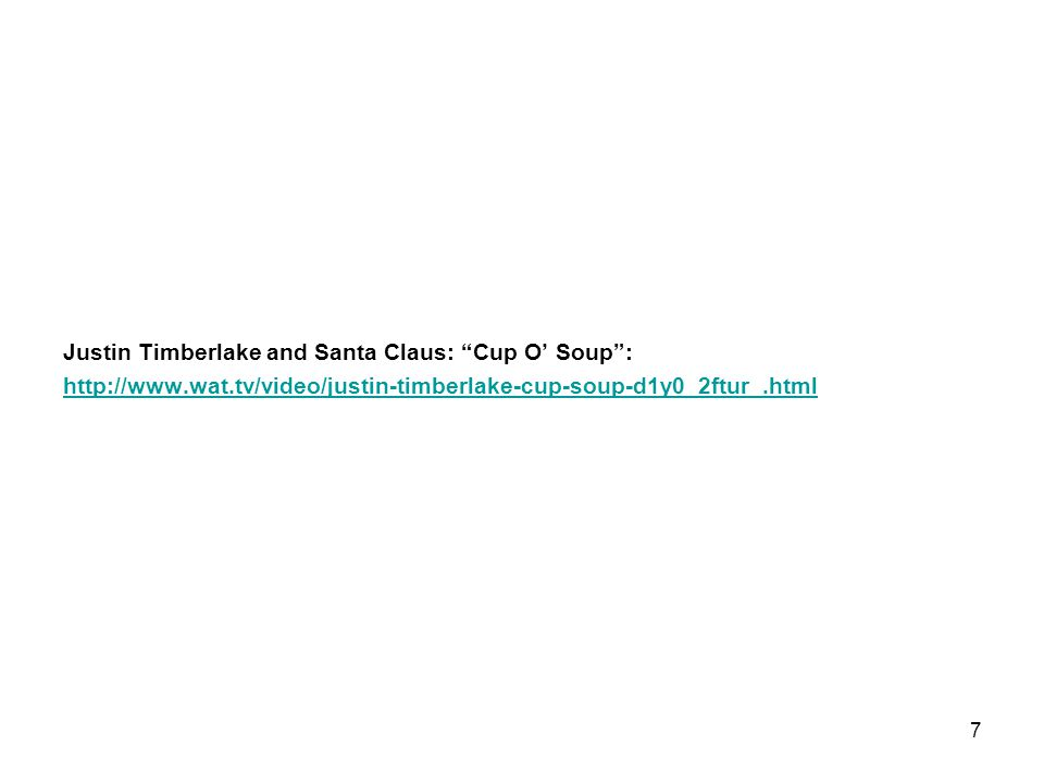 """Justin Timberlake and Santa Claus: """"Cup O' Soup"""": http://www.wat.tv/video/justin-timberlake-cup-soup-d1y0_2ftur_.html 7"""
