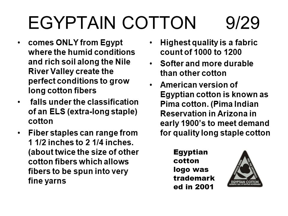 EGYPTAIN COTTON 9/29 comes ONLY from Egypt where the humid conditions and rich soil along the Nile River Valley create the perfect conditions to grow