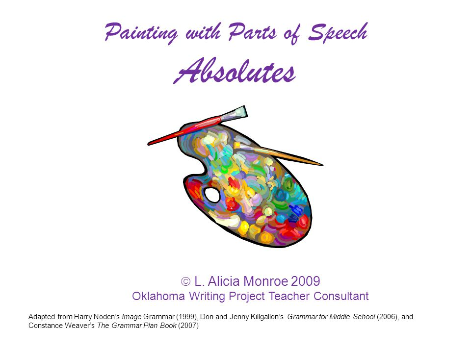 Painting with Parts of Speech: Absolutes Expand with absolutes: Write the sentence below, adding an absolute phrase in place of each caret (^).