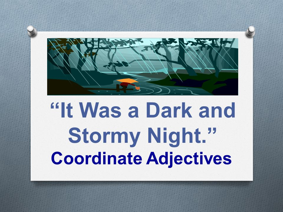 """"""" """"It Was a Dark and Stormy Night."""" Coordinate Adjectives"""
