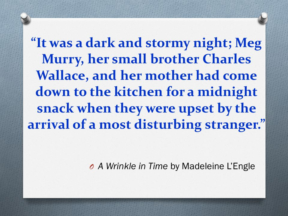 """""""It was a dark and stormy night; Meg Murry, her small brother Charles Wallace, and her mother had come down to the kitchen for a midnight snack when t"""