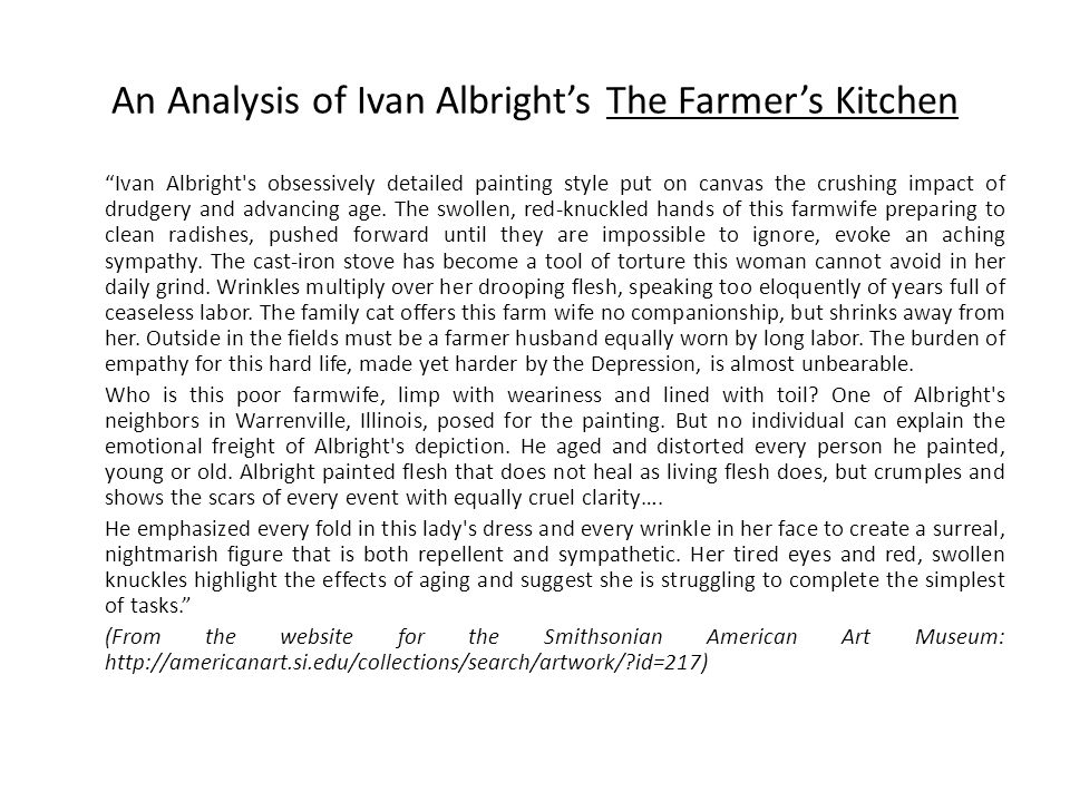 An Analysis of Ivan Albright's The Farmer's Kitchen Ivan Albright s obsessively detailed painting style put on canvas the crushing impact of drudgery and advancing age.