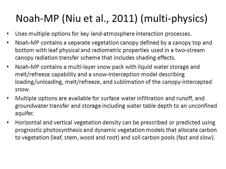 Noah-MP (Niu et al., 2011) (multi-physics) Uses multiple options for key land-atmosphere interaction processes.
