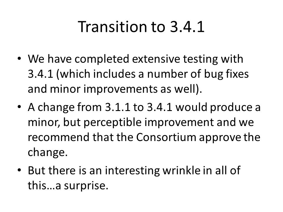 Transition to 3.4.1 We have completed extensive testing with 3.4.1 (which includes a number of bug fixes and minor improvements as well).