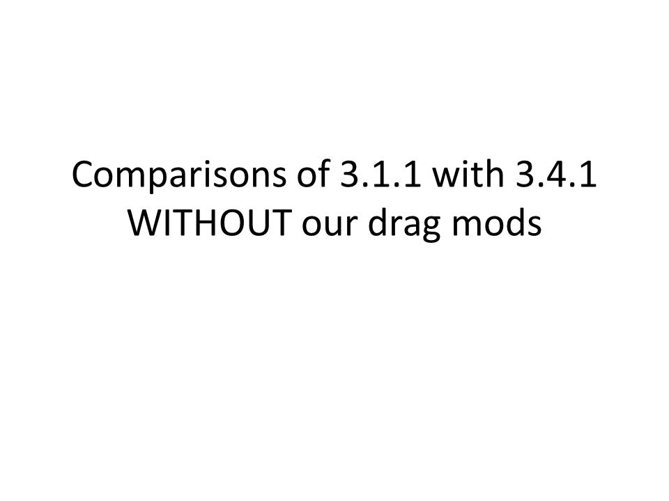 Comparisons of 3.1.1 with 3.4.1 WITHOUT our drag mods