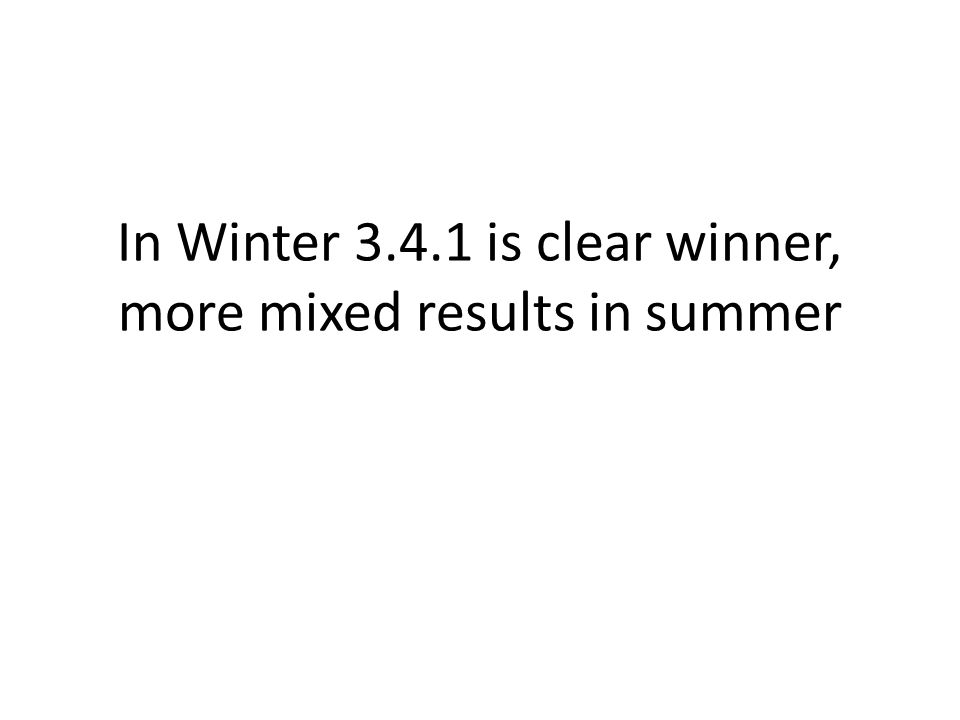 In Winter 3.4.1 is clear winner, more mixed results in summer