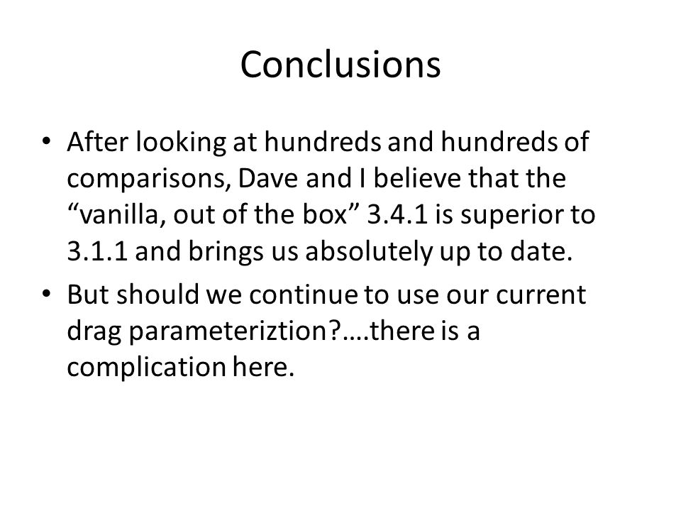 Conclusions After looking at hundreds and hundreds of comparisons, Dave and I believe that the vanilla, out of the box 3.4.1 is superior to 3.1.1 and brings us absolutely up to date.