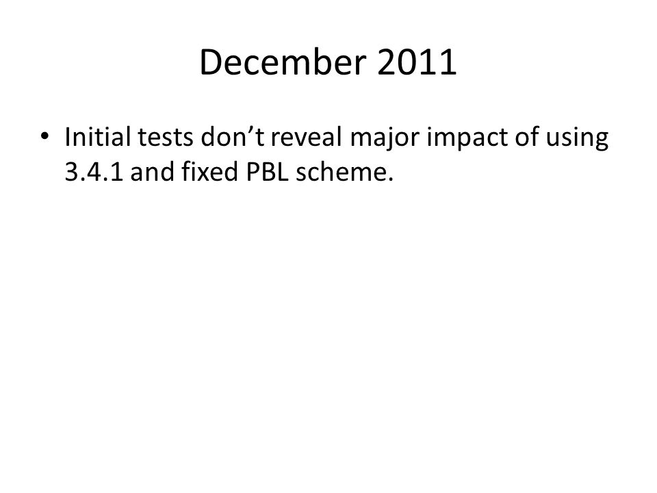 December 2011 Initial tests don't reveal major impact of using 3.4.1 and fixed PBL scheme.