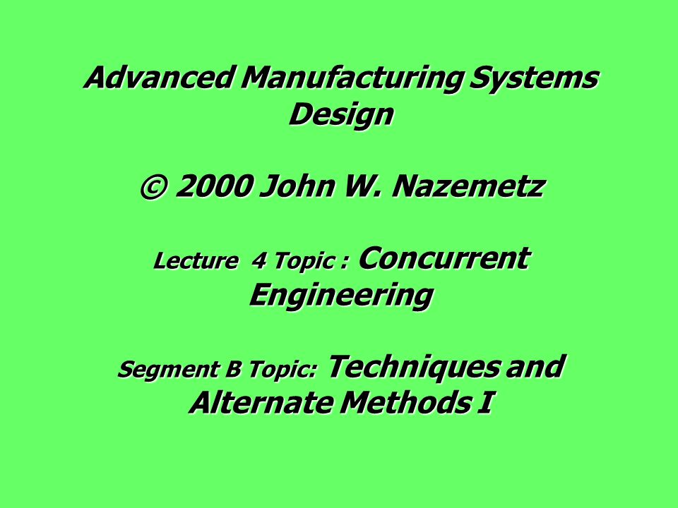 Advanced Manufacturing Systems Design © 2000 John W.