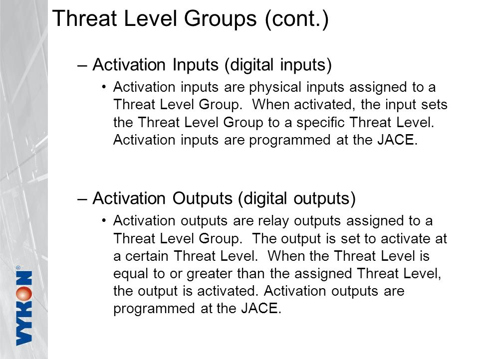 Threat Level Groups (cont.) –Activation Inputs (digital inputs) Activation inputs are physical inputs assigned to a Threat Level Group.