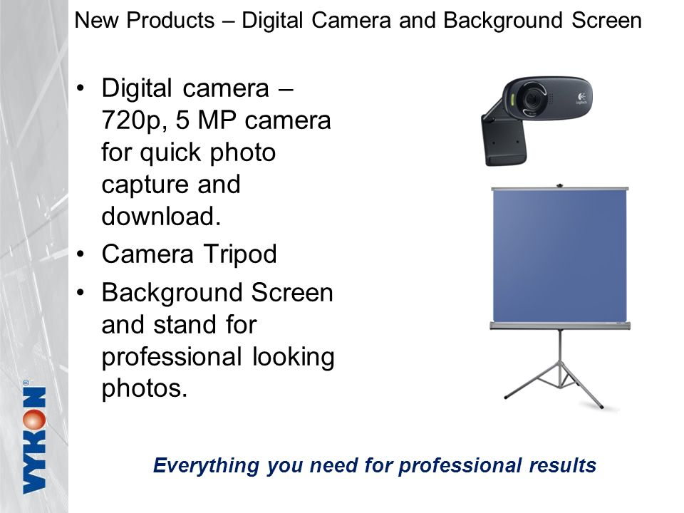 New Products – Digital Camera and Background Screen Digital camera – 720p, 5 MP camera for quick photo capture and download.