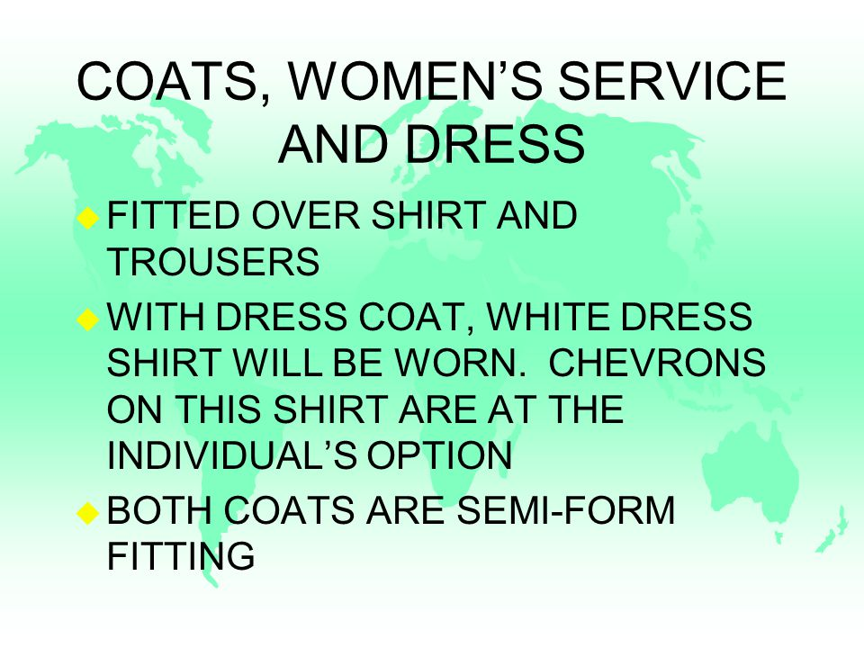COATS, WOMEN'S SERVICE AND DRESS u FITTED OVER SHIRT AND TROUSERS u WITH DRESS COAT, WHITE DRESS SHIRT WILL BE WORN.