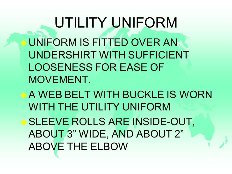 UTILITY UNIFORM u UNIFORM IS FITTED OVER AN UNDERSHIRT WITH SUFFICIENT LOOSENESS FOR EASE OF MOVEMENT.