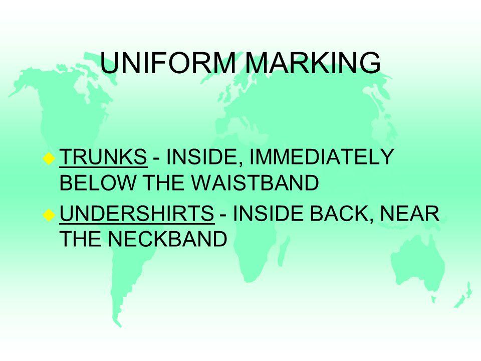 UNIFORM MARKING u TRUNKS - INSIDE, IMMEDIATELY BELOW THE WAISTBAND u UNDERSHIRTS - INSIDE BACK, NEAR THE NECKBAND