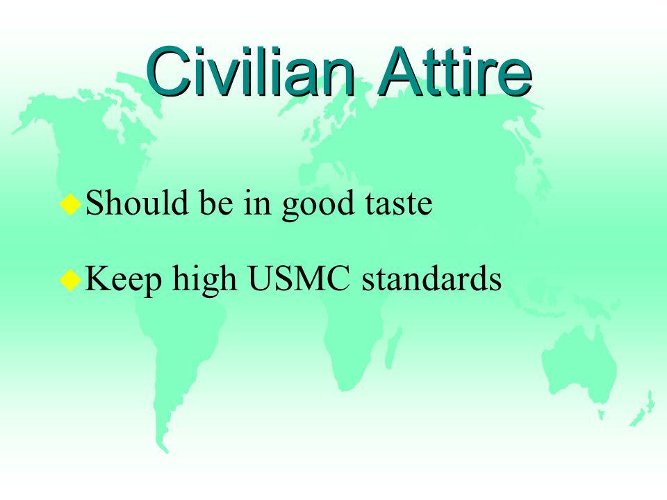 Civilian Attire u Should be in good taste u Keep high USMC standards