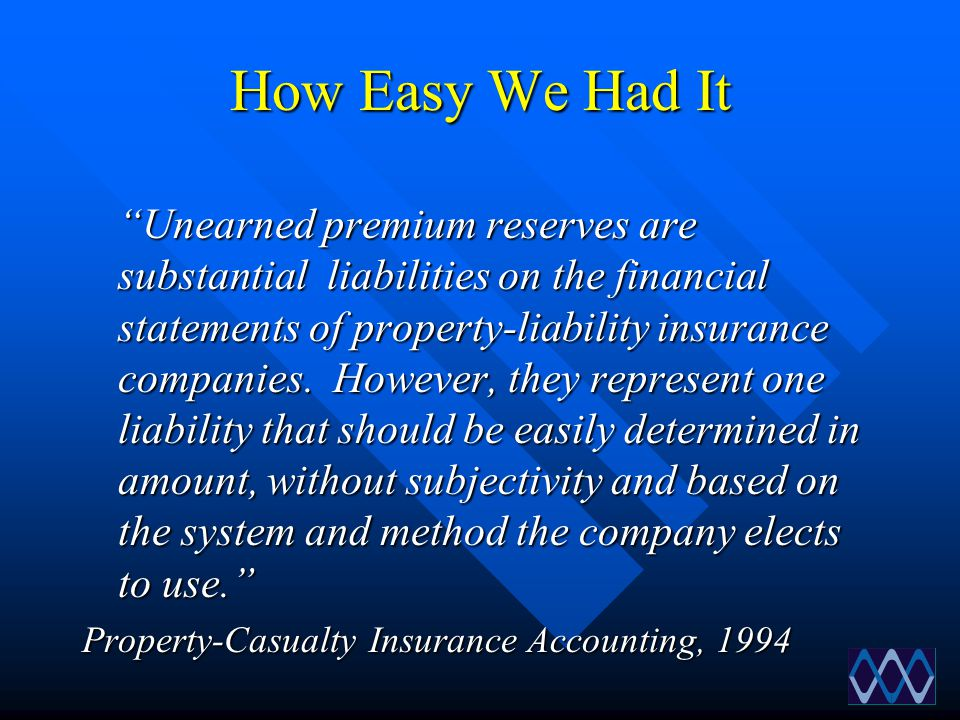 """How Easy We Had It """"Unearned premium reserves are substantial liabilities on the financial statements of property-liability insurance companies. Howev"""