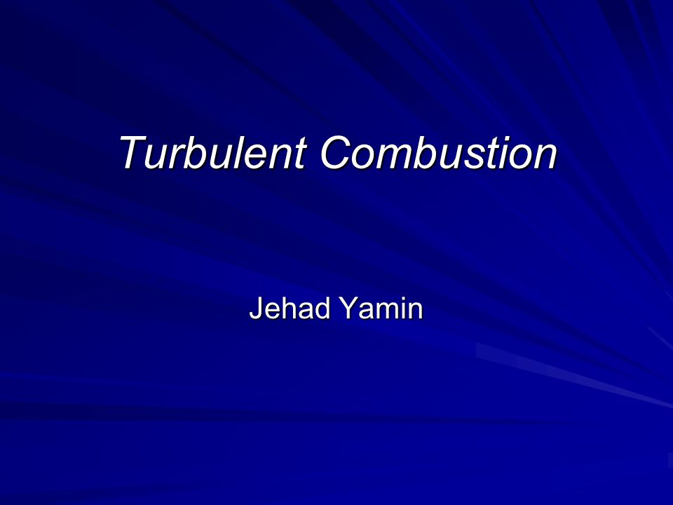 Turbulent Combustion Jehad Yamin