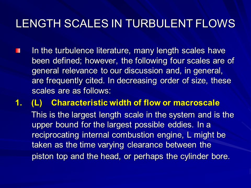 LENGTH SCALES IN TURBULENT FLOWS In the turbulence literature, many length scales have been defined; however, the following four scales are of general